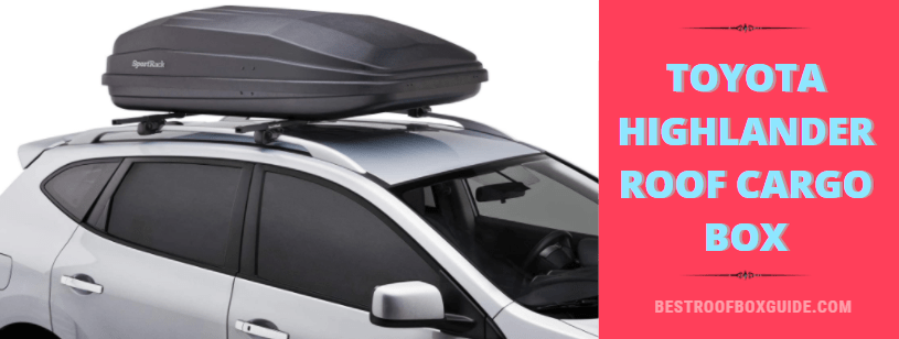 ❎ Best Toyota Highlander Roof Cargo Box – Reviews And Buying Guides 🚘